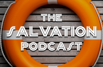 """The Salvation Podcast #024: """"Do You Really Want to Go to Heaven?"""" #2"""